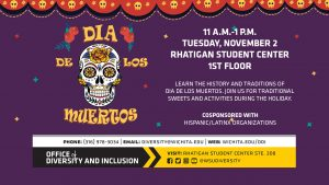 Dia de los Muertos | 11 a.m.-1 p.m. Tuesday, November 2 Rhatigan Student Center 1st Floor | Learn the history and traditions of Día de los Muertos. Join us for traditional sweets and activities during the holiday. | Cosponsored with Hispanic/Latinx Organizations.
