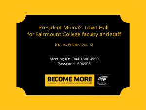 President Muma's Town Hall for Fairmount College faculty and staff 3 p.m., Friday, Oct. 15 Meeting ID: 944 1646 4950 Passcode: 606906 Become More Fairmount College of Liberal Arts and Sciences Wichita State University