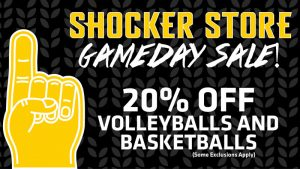 Shocker Store. Gameday Sale. 20% off volleyballs and basketballs. Some exclusions apply.