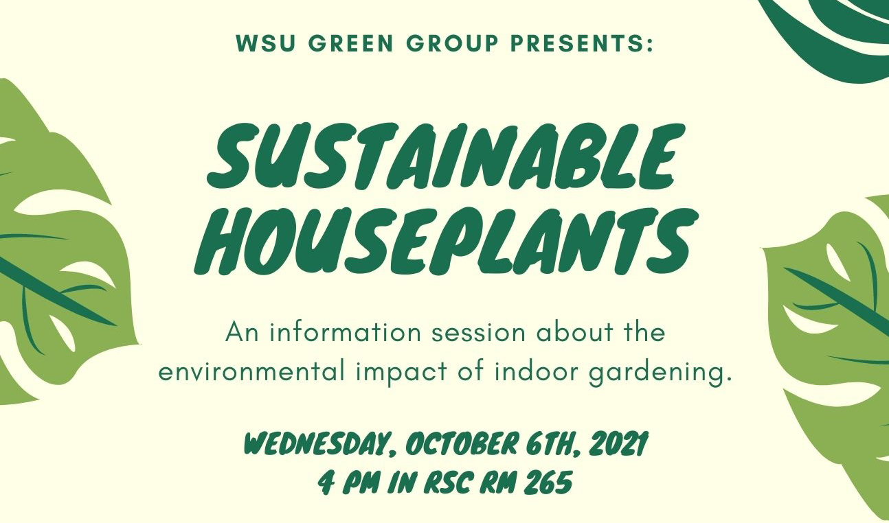 Looking to get into indoor gardening? WSU Green Group will be hosting an information session on 4 p.m. Wednesday, Oct. 6 in the Rhatigan Student Center, room 265.