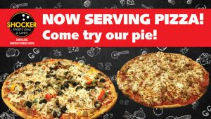 Shocker Sports Grill & Lanes. Lower Level. Rhatigan Student Center. Now Serving Pizza! Come try our pie.