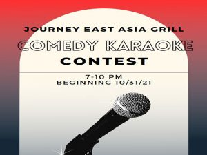 Journey East Asia Grill; Comedy Karaoke Contest; 7 to 10 pm beginning October 31st 2021; Located at Braeburn Square in the Innovation Campus