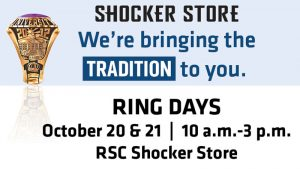 Shocker Store. We're bringing the tradition to you. Ring Days. October 20 & 21. 10 a.m.-3 p.m. RSC Shocker Store