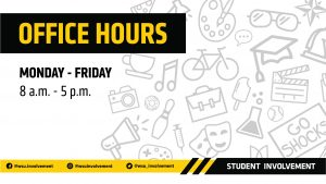 Student Involvement Office Hours: Monday-Friday, 8 a.m. - 5 p.m.