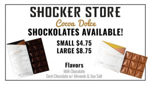 Shocker Store. Cocoa Dolce Shockolates available! Small $4.75, large $8.75. Flavors: Milk chocolate, dark chocolate with almonds and sea salt.