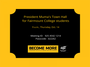 President Muma's Town Hall for Fairmount College students 9 a.m., Thursday, Oct. 14 Meeting ID: 925 4542 1214 Passcode: 322262 Become More Fairmount College of Liberal Arts and Sciences Wichita State University