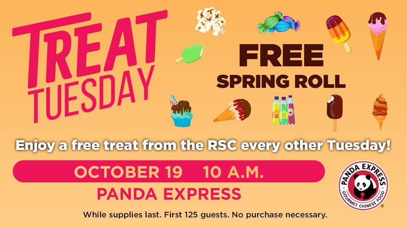 Treat Tuesday. Free Spring Roll. Enjoy a free treat from the RSC every other Tuesday! October 19, 10 a.m. Panda Express. While supplies last. First 125 guests. No purchase necessary.