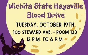 Wichita State Haysville Blood Drive Tuesday October 19th 106 Steward Drive ave.-Room 133 12 p.m. to 6 p.m.