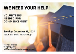Graphic featuring the backs of students wearing graduation cap and text ' We Need Your Help! Volunteers Needed for Commencement Sunday, December 12, 2021 Volunteer Shift: 12:3--4:30pm For more details and to sign-up, visit wichita.edu/volunteerforcommencement.'