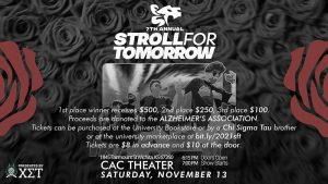 7th Annual Stroll for Tomorrow. Stroll for Tomorrow. 1st place winner receives $500, 2nd place $250, 3rd place $100. Proceeds are donated to the Alzheimer's Association. Tickets can be purchased at the University bookstore, by a Chi Sigma Tau brother, or at the Wichita State University marketplace at bit.ly/2021sft. Tickets are $8 in advance and $10 at the door. Presented by Chi Sigma Tau. 1845 Fairmount St Wichita, KS 67260. 6:15 PM Doors open. 7:00 PM Show starts. CAC Theater. Saturday, November 13
